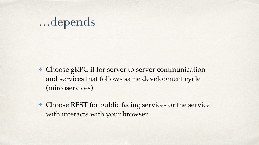 …depends ✤ Choose gRPC if for server to server ...