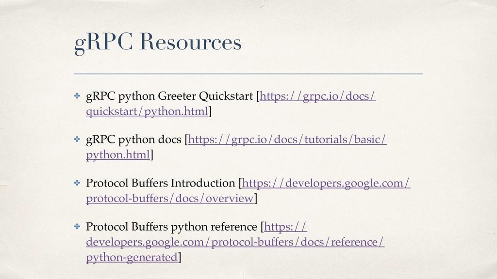 gRPC Resources ✤ gRPC python Greeter Quickstart...