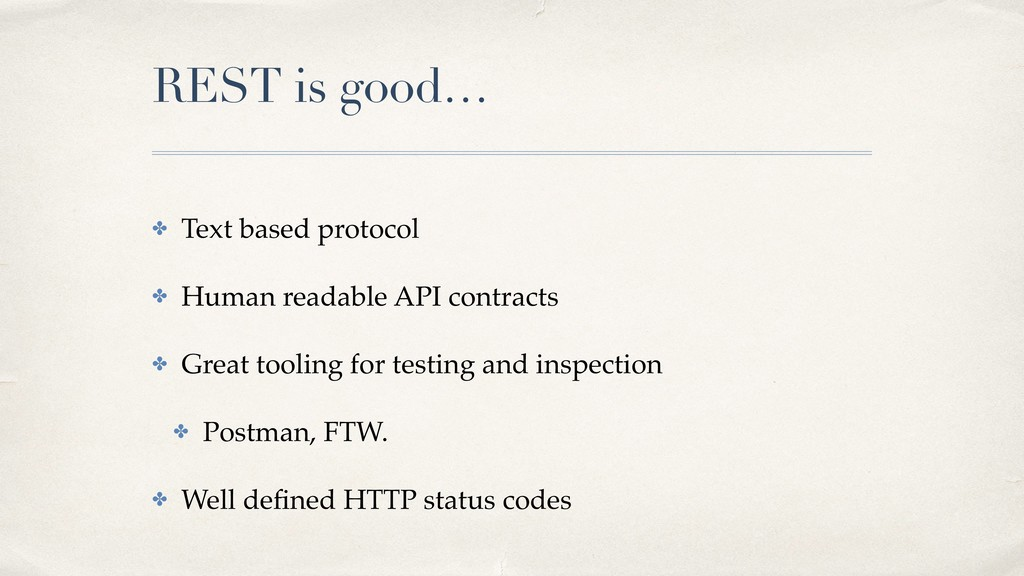 REST is good… ✤ Text based protocol ✤ Human rea...