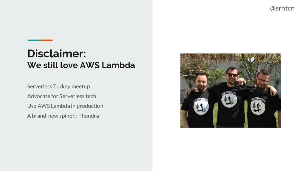 @srhtcn Disclaimer: We still love AWS Lambda Se...
