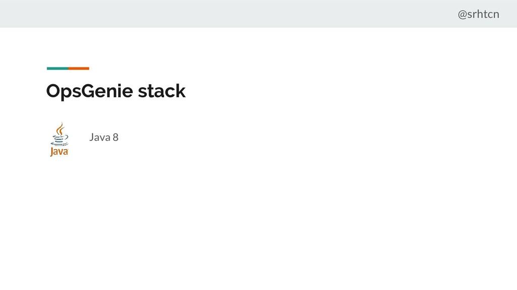 @srhtcn OpsGenie stack Java 8