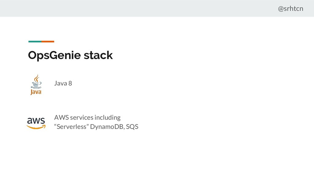 @srhtcn OpsGenie stack Java 8 AWS services incl...