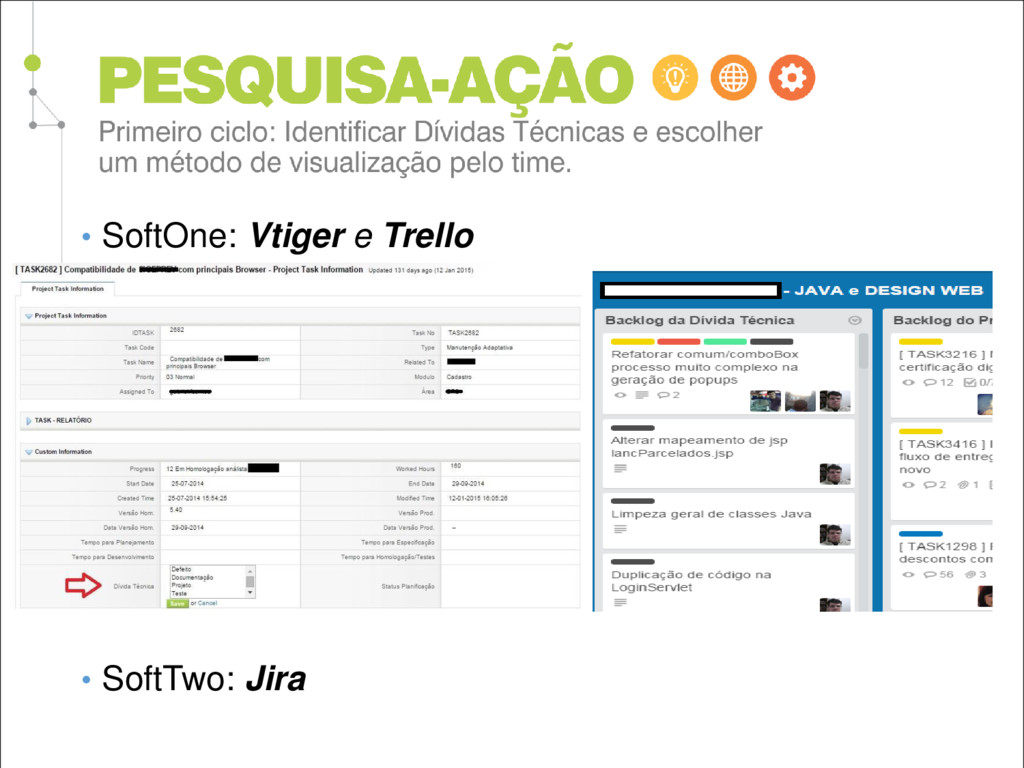 • SoftOne: Vtiger e Trello • SoftTwo: Jira