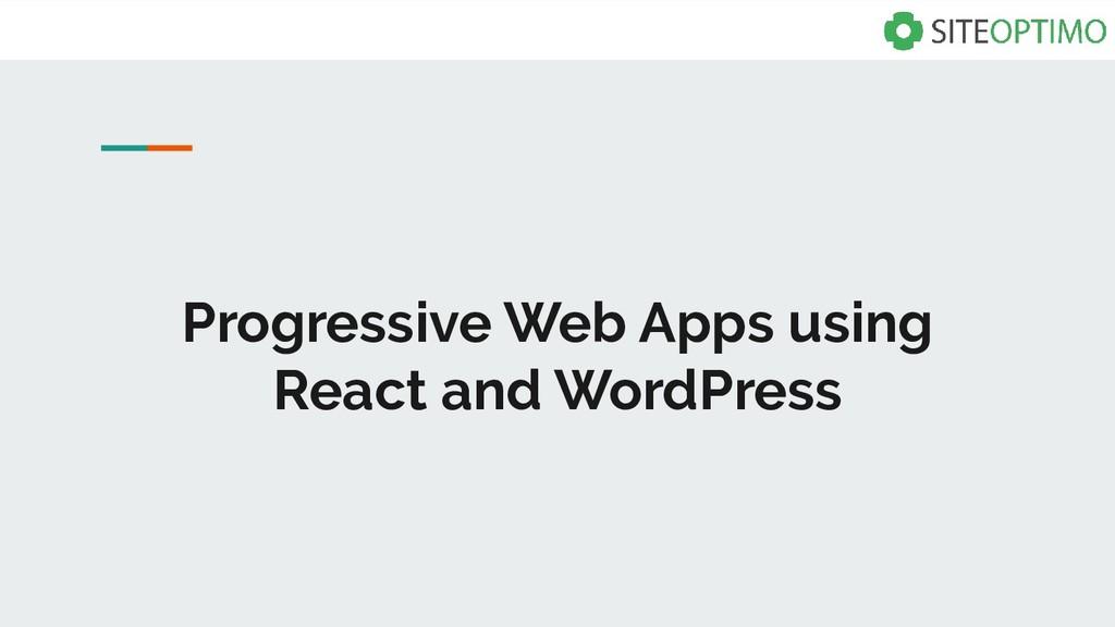 Progressive Web Apps using React and WordPress