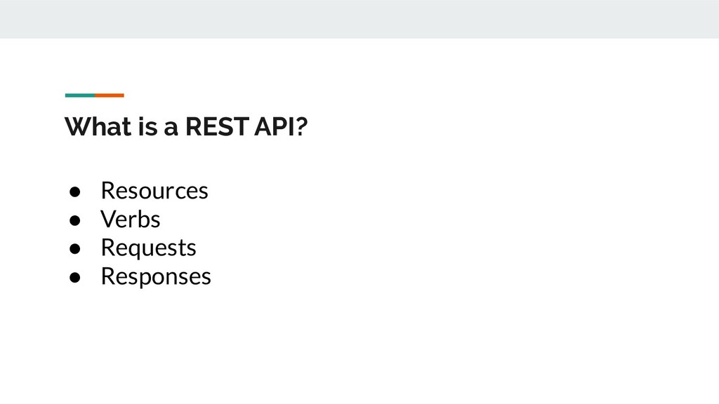 What is a REST API? ● Resources ● Verbs ● Reque...
