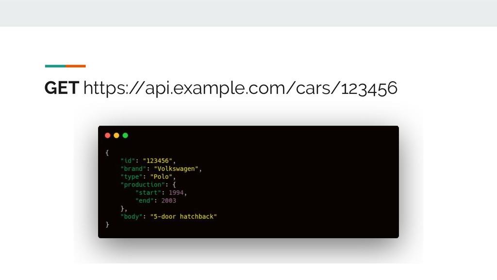GET https:/ /api.example.com/cars/123456