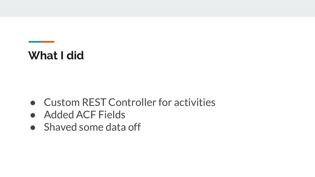 What I did ● Custom REST Controller for activit...