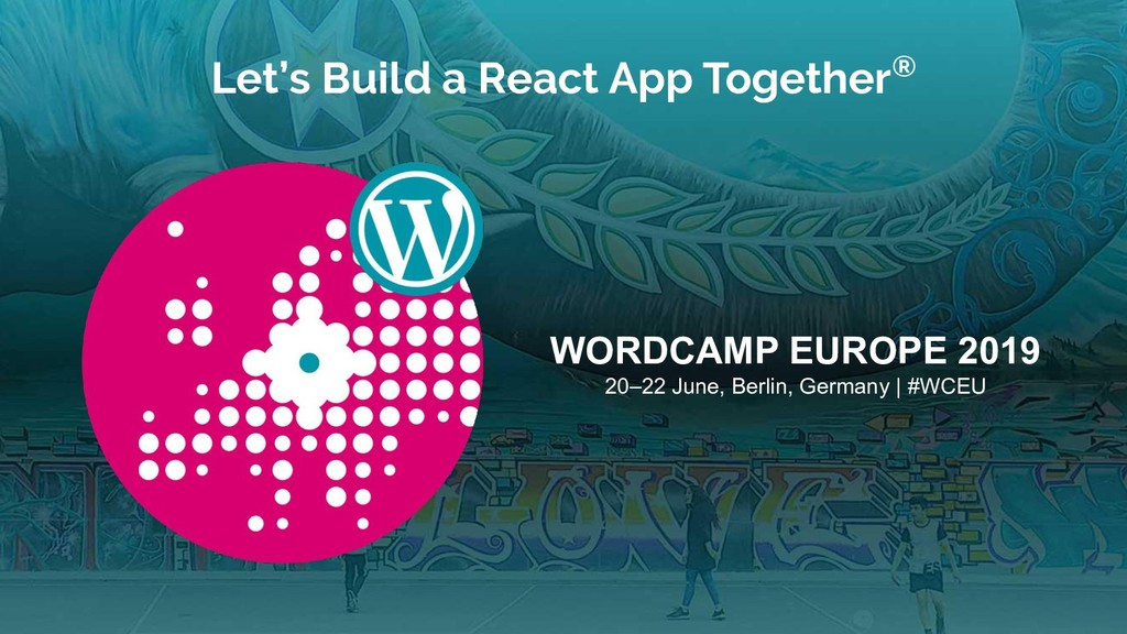 Let's Build a React App Together® WORDCAMP EURO...