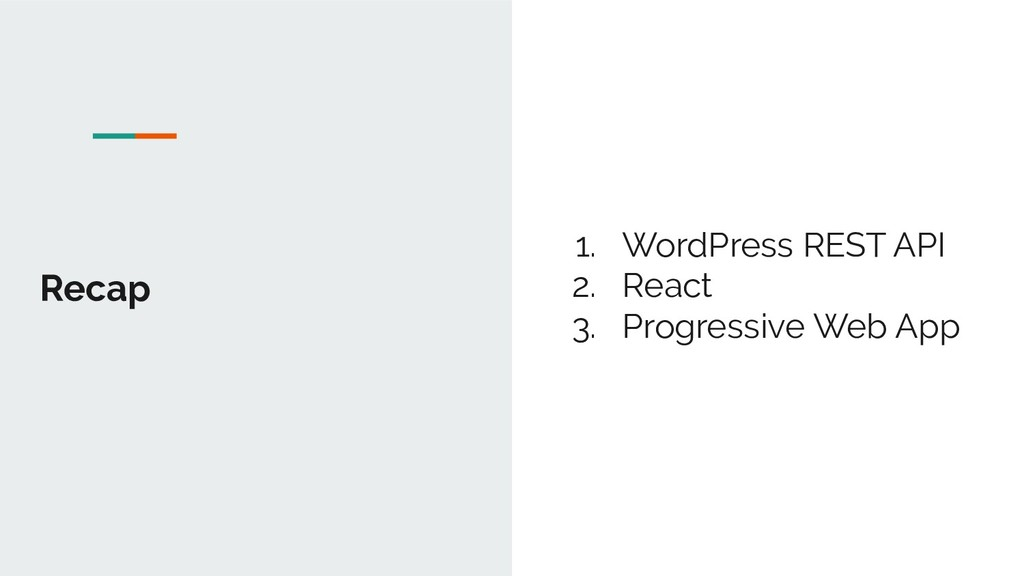 Recap 1. WordPress REST API 2. React 3. Progres...