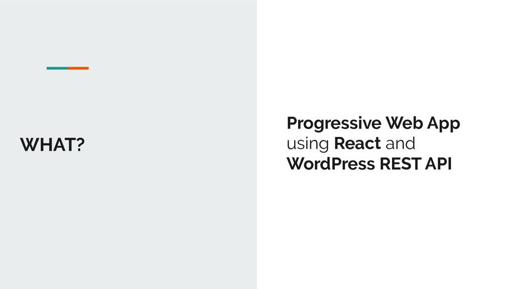 WHAT? Progressive Web App using React and WordP...