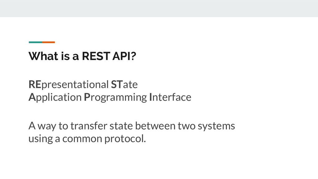 What is a REST API? A way to transfer state bet...