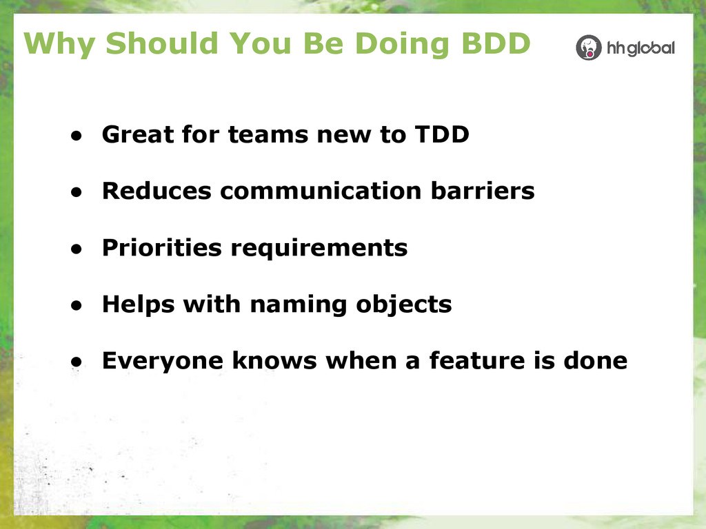 Why Should You Be Doing BDD ● Great for teams n...