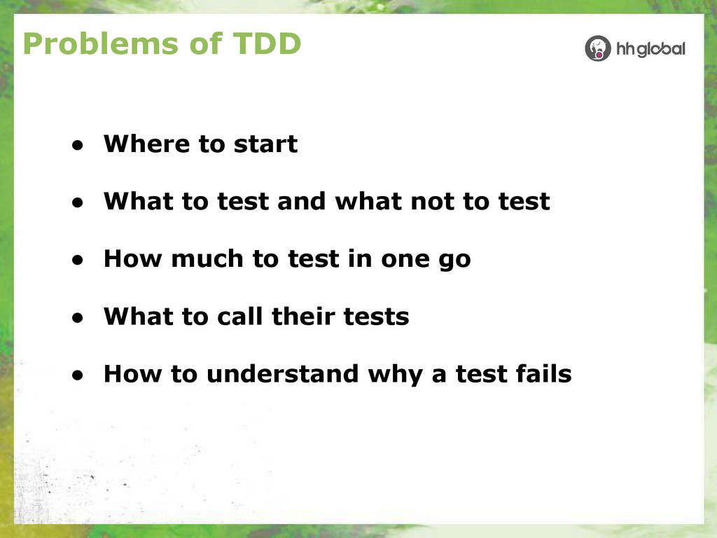 Problems of TDD ● Where to start ● What to test...