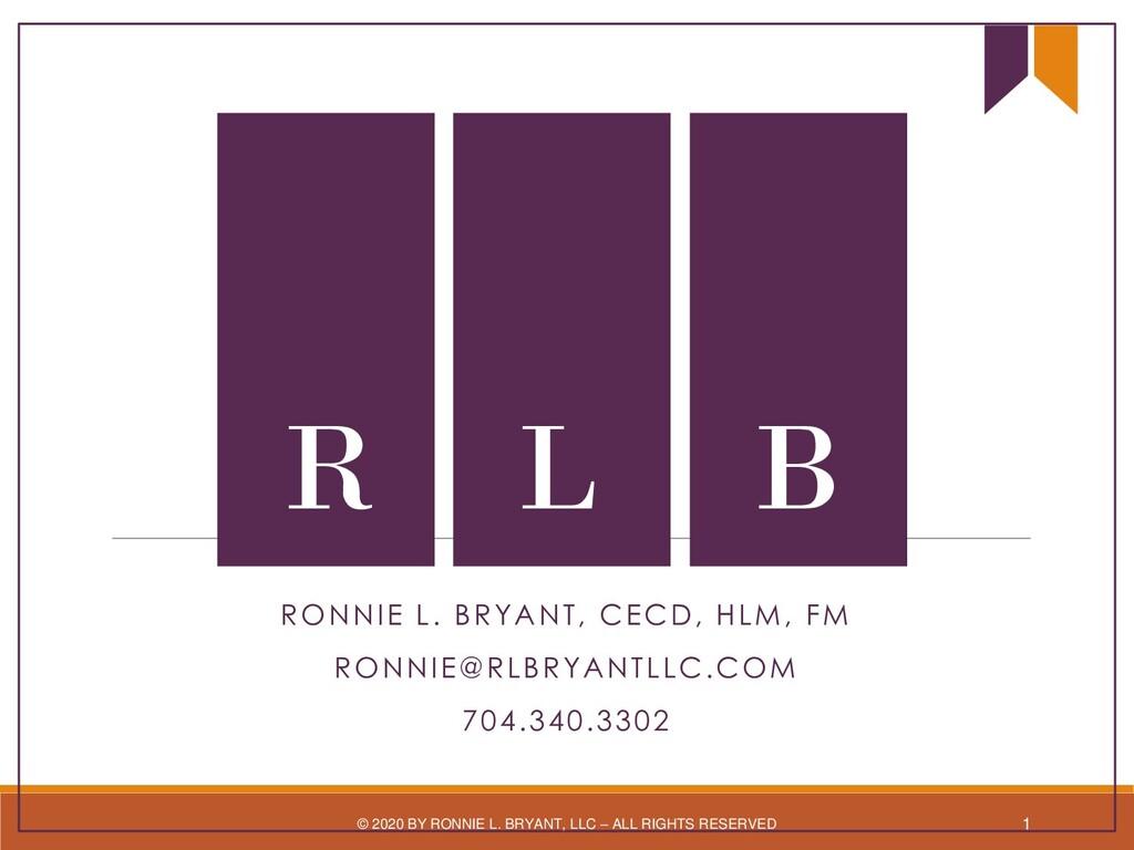 RONNIE L. BRYANT, CECD, HLM, FM RONNIE@RLBRYANT...