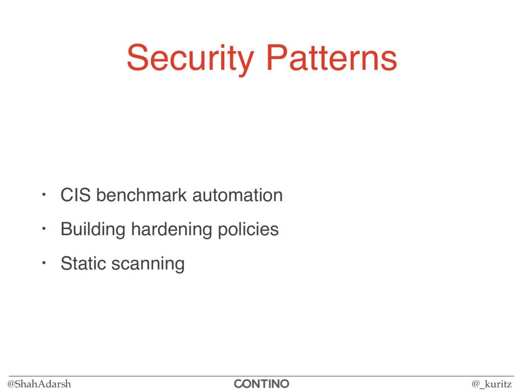 @ShahAdarsh @_kuritz Security Patterns • CIS be...