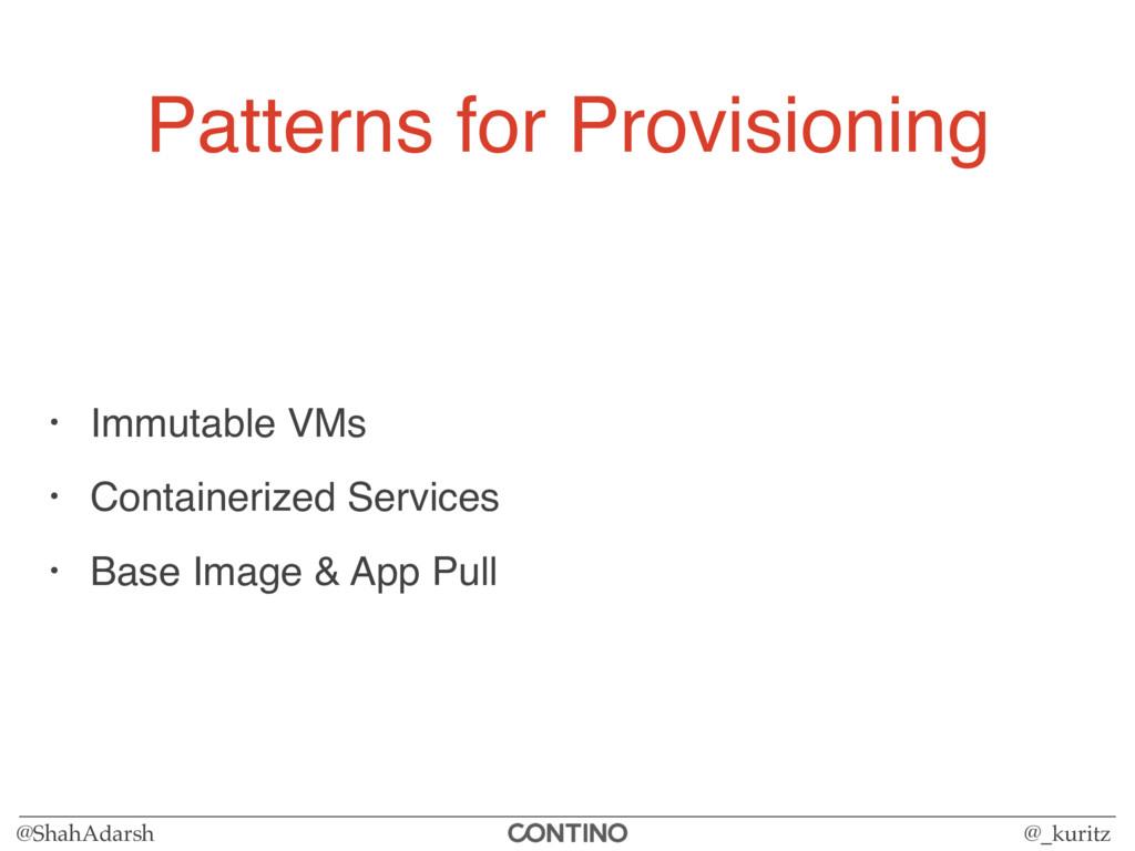 @ShahAdarsh @_kuritz Patterns for Provisioning ...