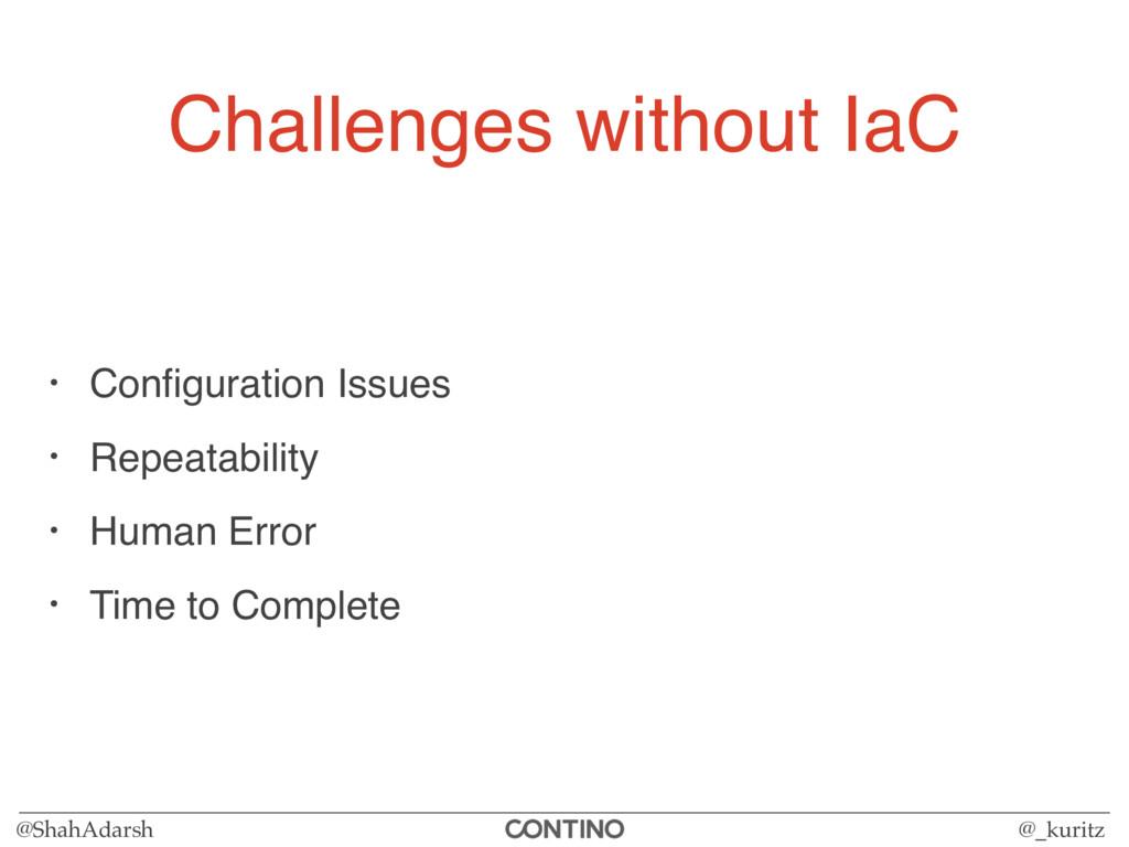 @ShahAdarsh @_kuritz Challenges without IaC • C...