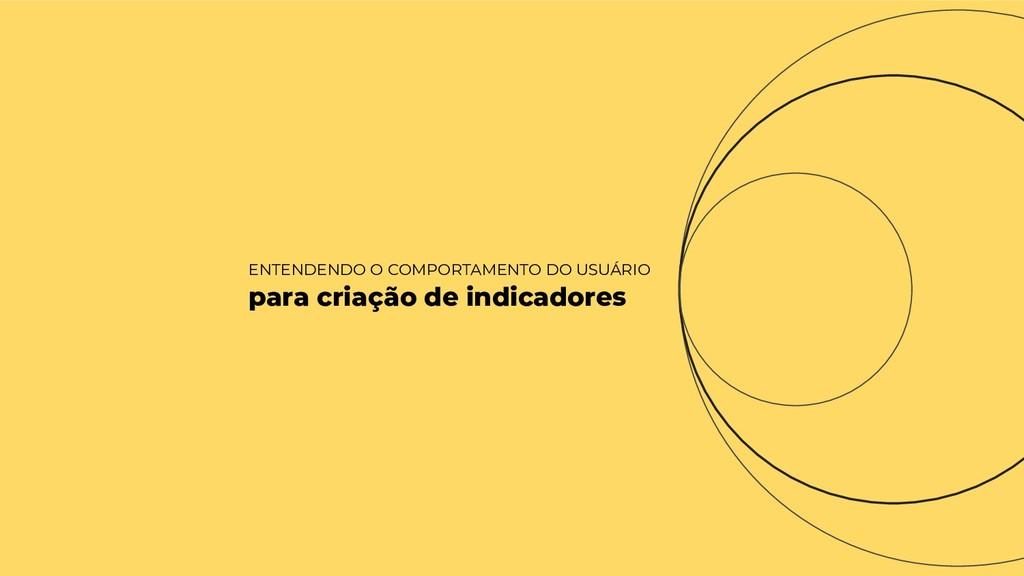 ENTENDENDO O COMPORTAMENTO DO USUÁRIO para cria...