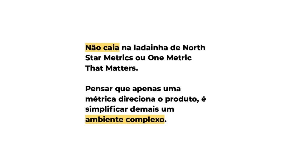 Não caia na ladainha de North Star Metrics ou O...