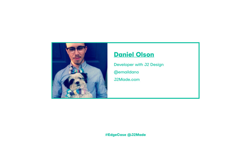 Daniel Olson Developer with J2 Design @emaildan...