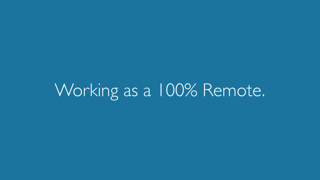 Working as a 100% Remote.