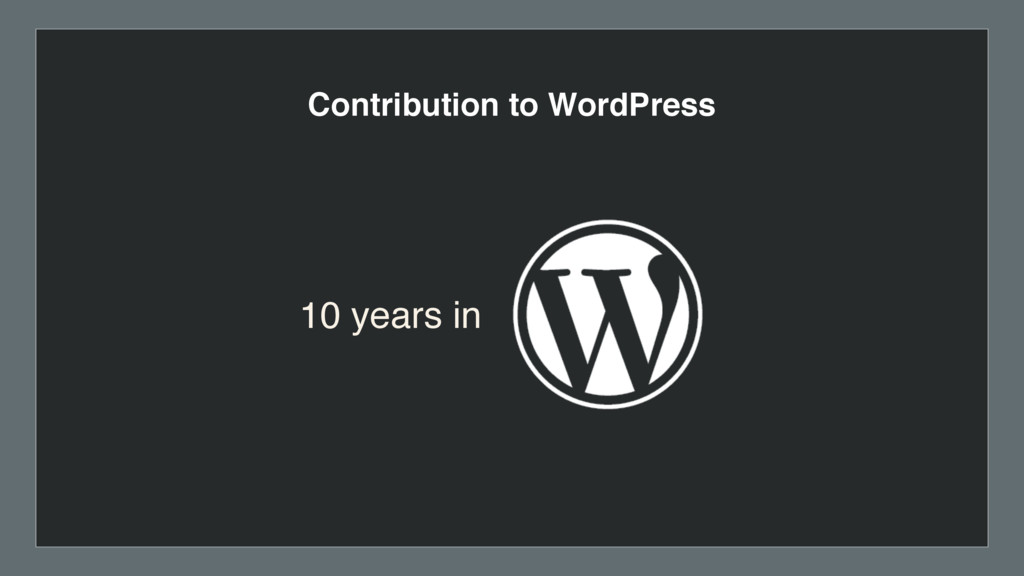 Contribution to WordPress 10 years in