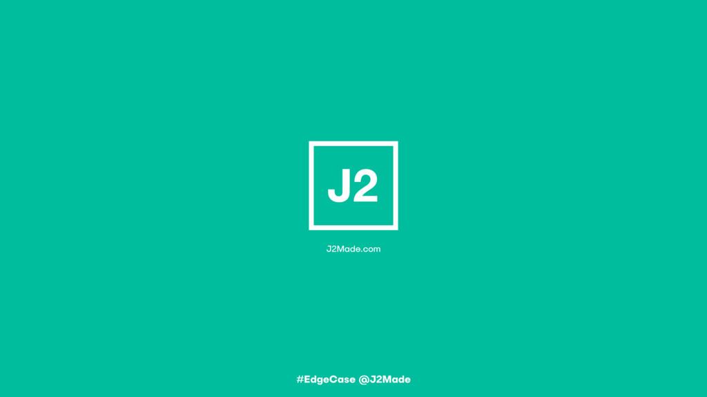#EdgeCase @J2Made J2Made.com