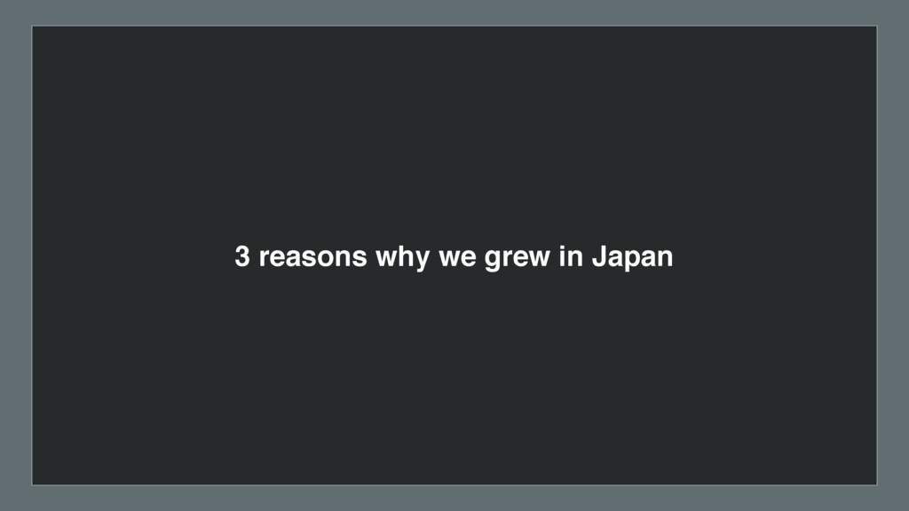 3 reasons why we grew in Japan