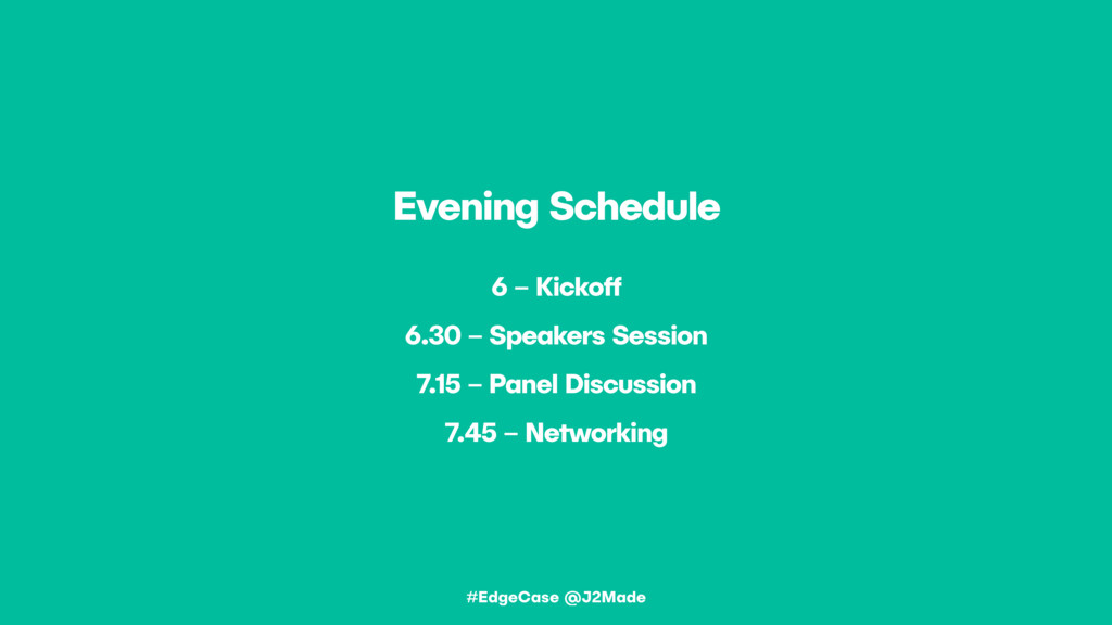 Evening Schedule 6 – Kickoff 6.30 – Speakers Se...