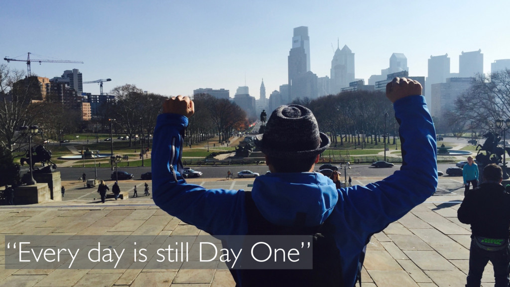 """Every day is still Day One"""