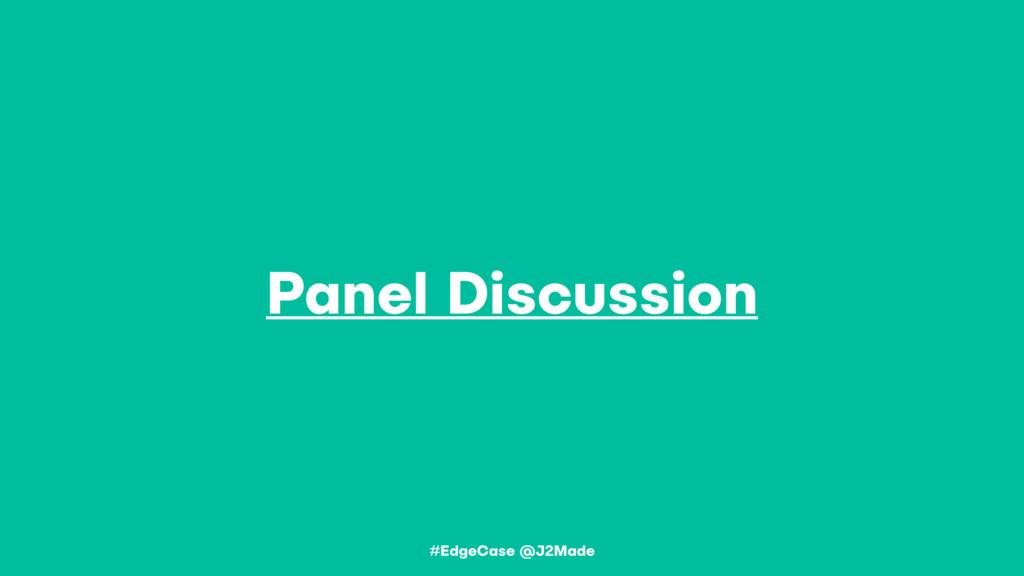 Panel Discussion #EdgeCase @J2Made