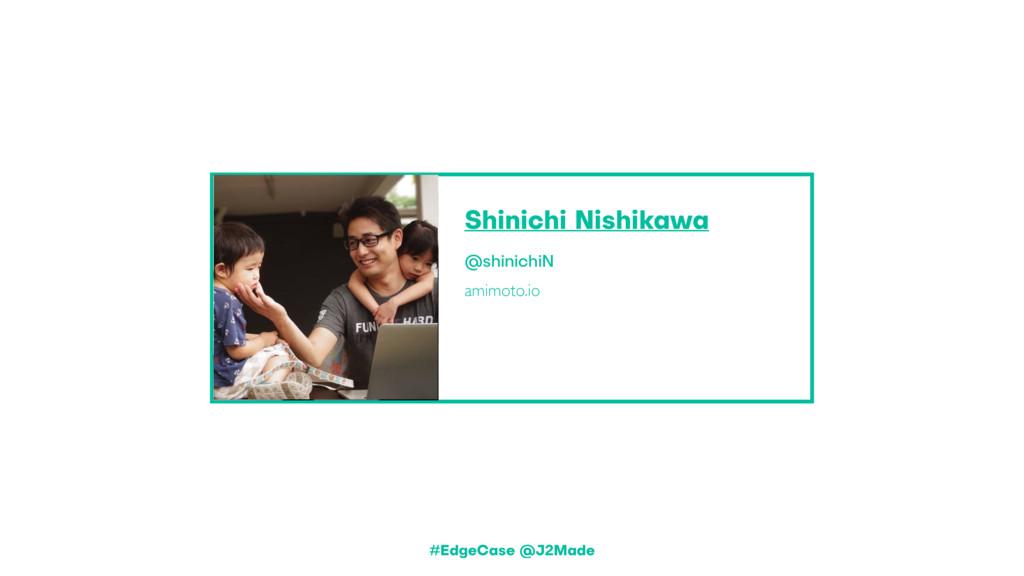 Shinichi Nishikawa @shinichiN amimoto.io #EdgeC...