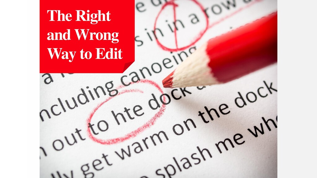 The Right and Wrong Way to Edit