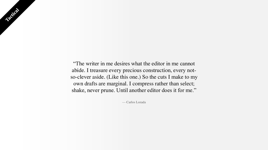 """""""The writer in me desires what the editor in me..."""