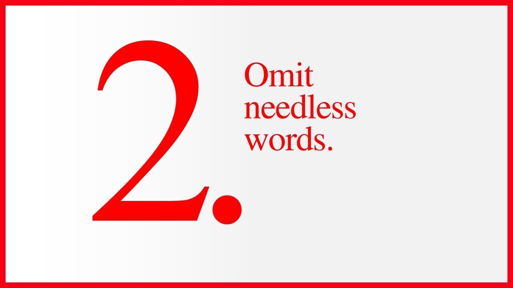 Omit needless words.