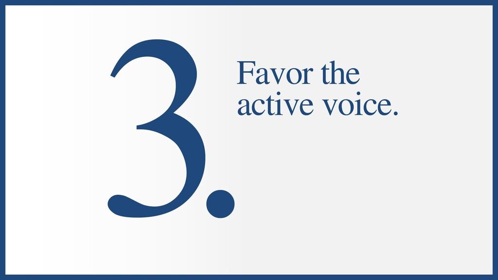 Favor the active voice.