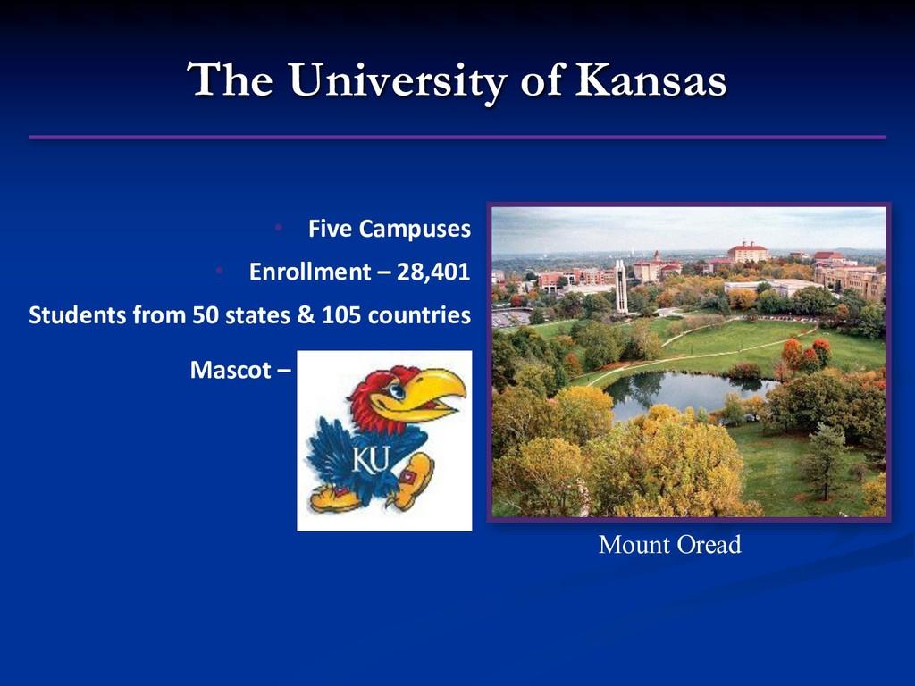 The University of Kansas • Five Campuses • Enro...