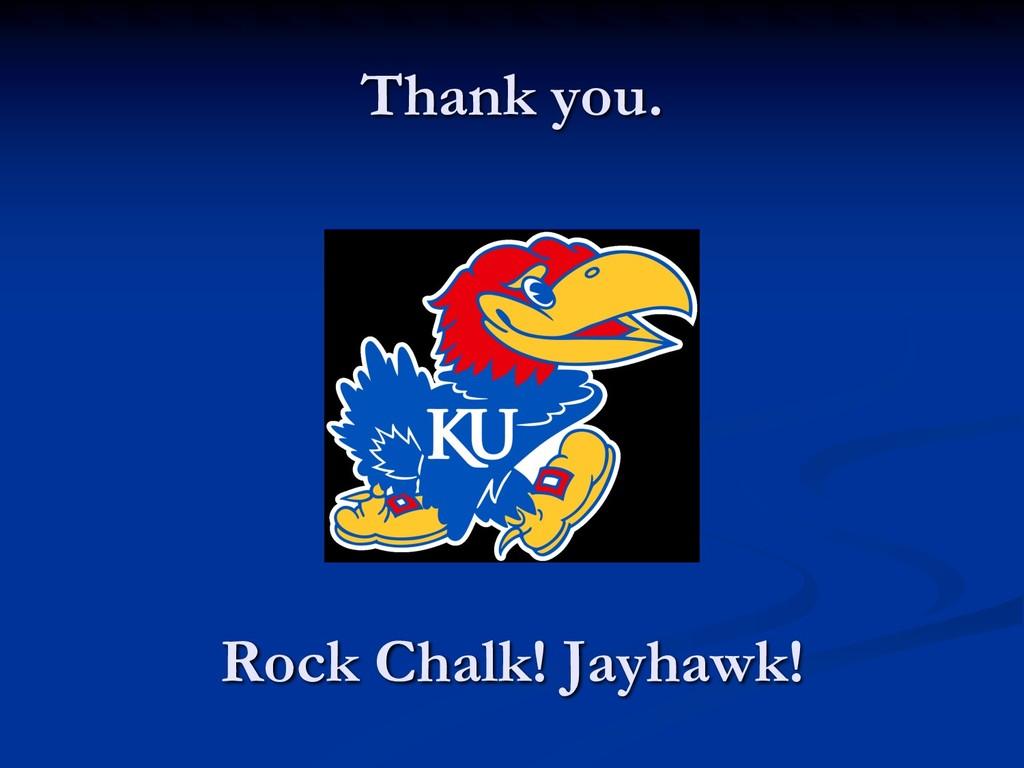 Thank you. Rock Chalk! Jayhawk!