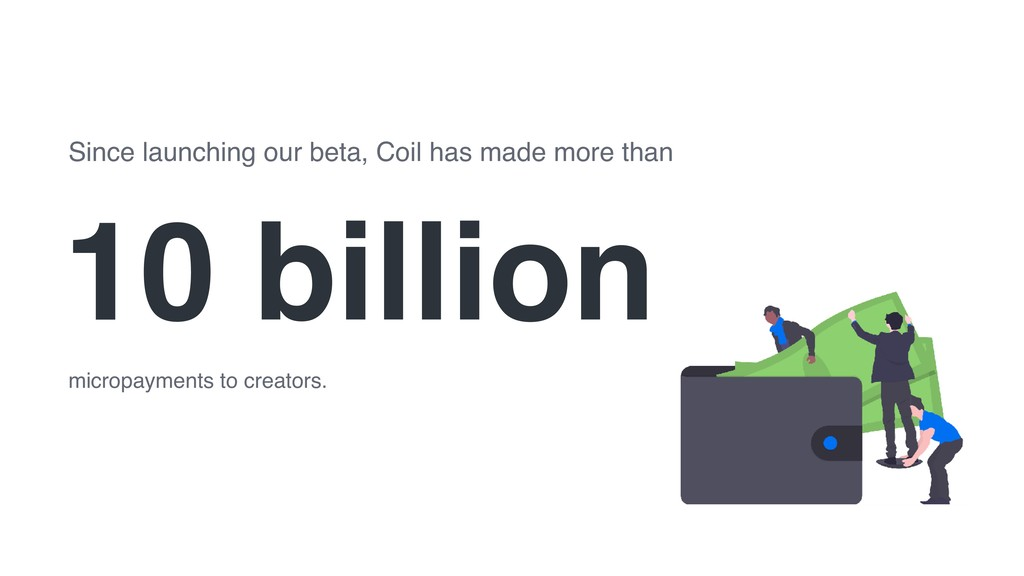 10 billion micropayments to creators. Since lau...