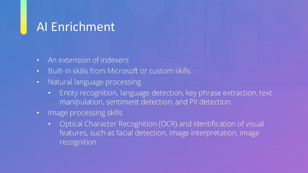 AI Enrichment • An extension of indexers • Buil...