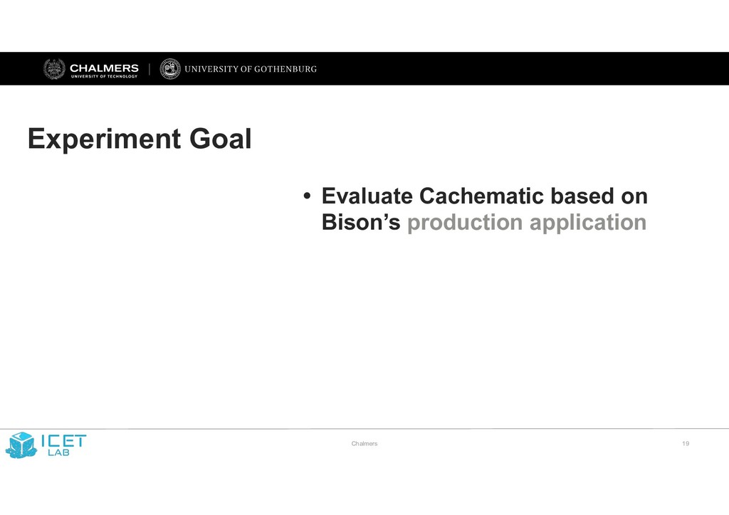 Chalmers !19 Experiment Goal • Evaluate Cachema...