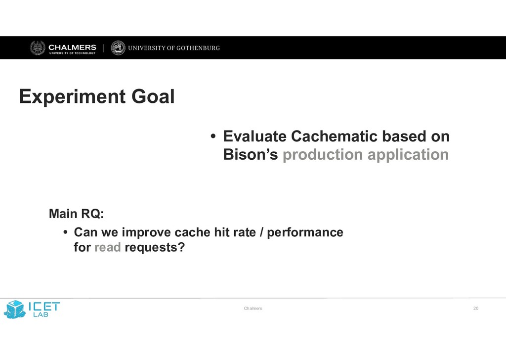 Chalmers !20 Experiment Goal • Evaluate Cachema...
