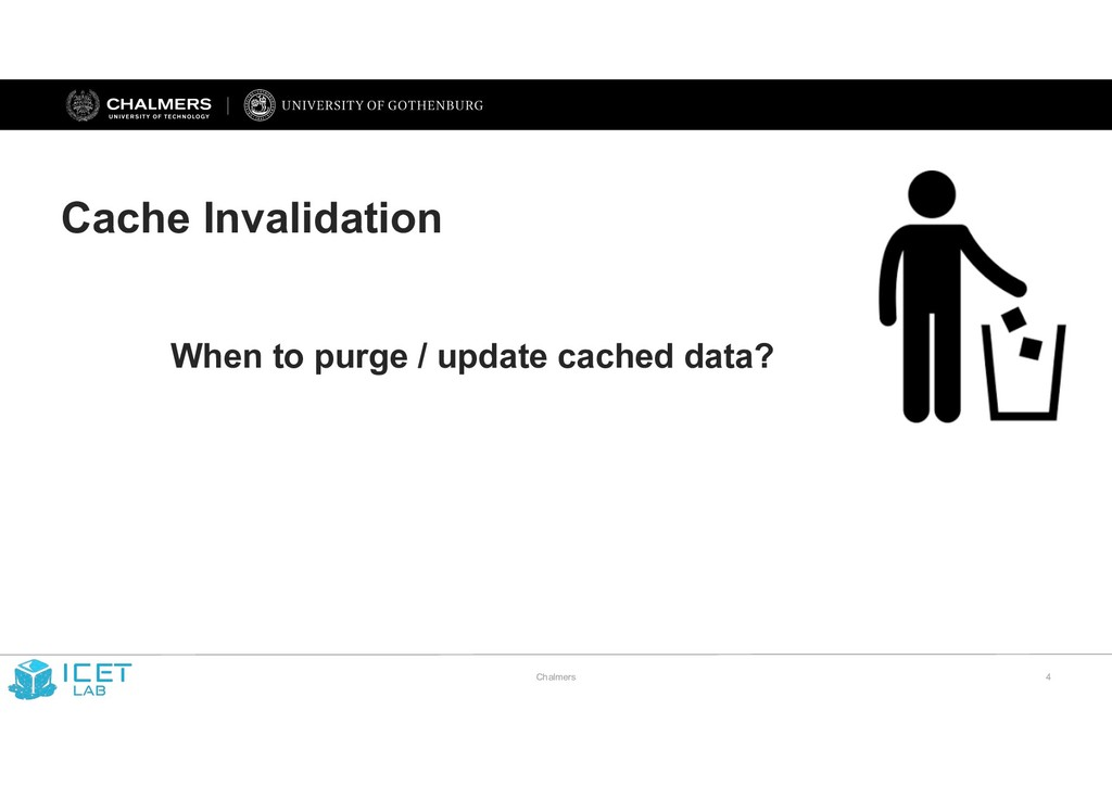 Chalmers !4 Cache Invalidation When to purge / ...