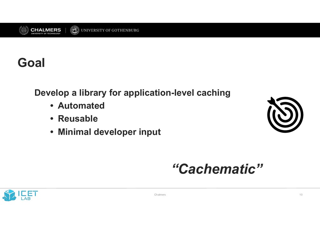 Chalmers !10 Goal Develop a library for applica...