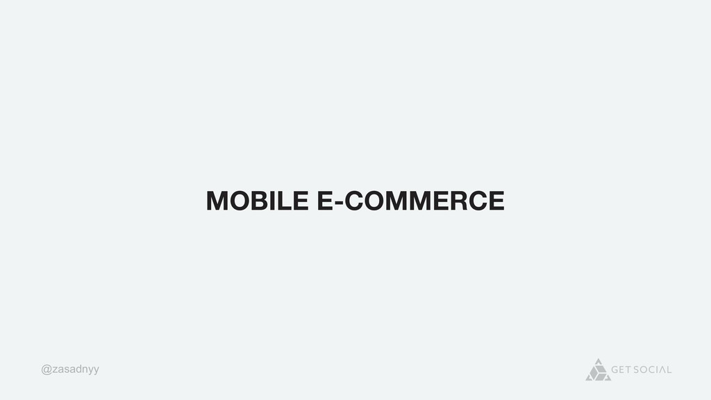 @zasadnyy MOBILE E-COMMERCE