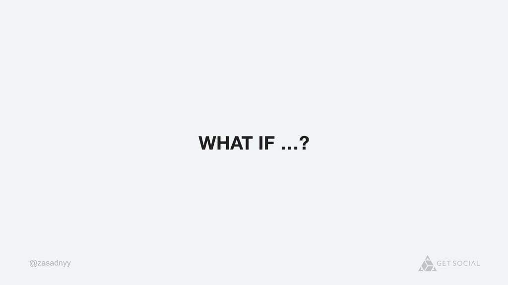 @zasadnyy WHAT IF …?