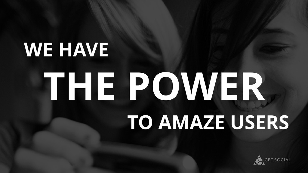 TO AMAZE USERS WE HAVE THE POWER