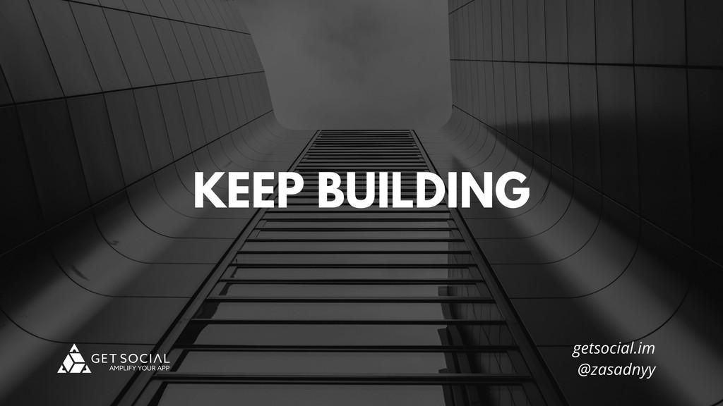 @zasadnyy KEEP BUILDING getsocial.im @zasadnyy