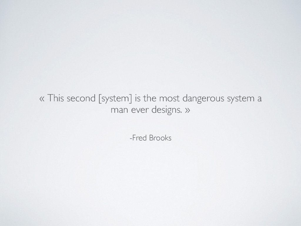 -Fred Brooks « This second [system] is the most...