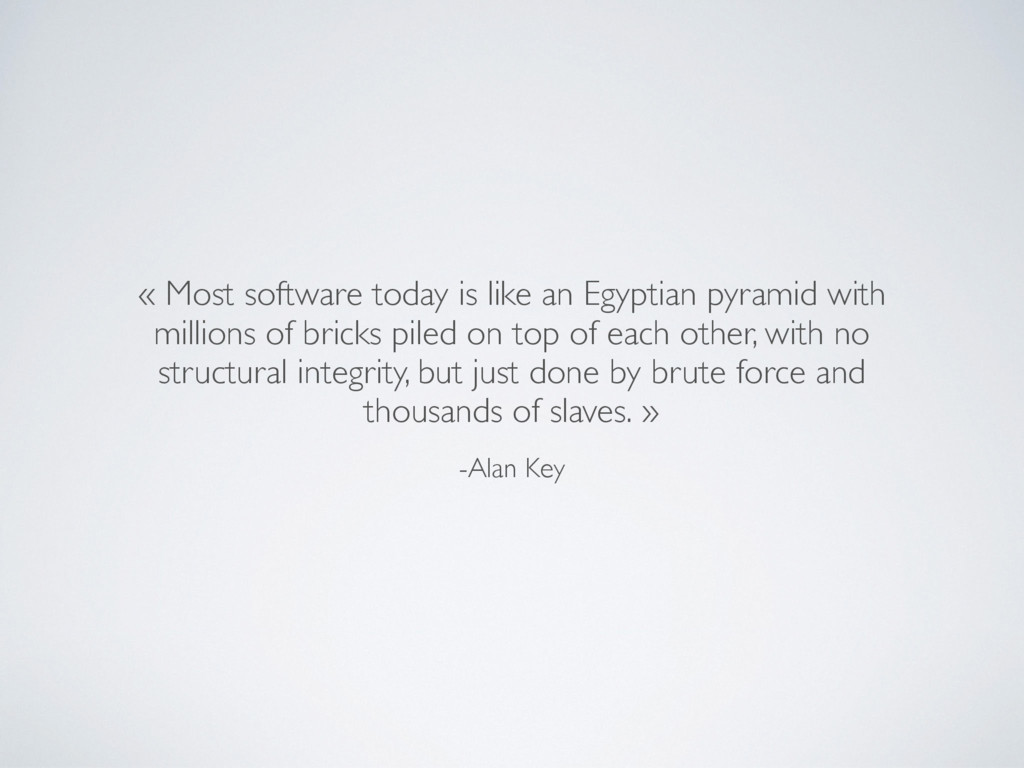 -Alan Key « Most software today is like an Egyp...
